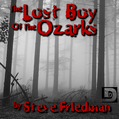 Episode 82 The Lost Boy Of The Ozarks By Steve Friedman The Dunesteef Audio Fiction Magazine